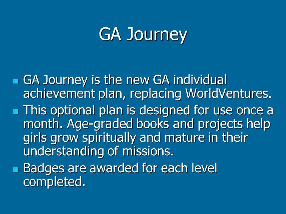 GA Journey GA Journey is the new GA individual achievement plan, replacing WorldVentures.