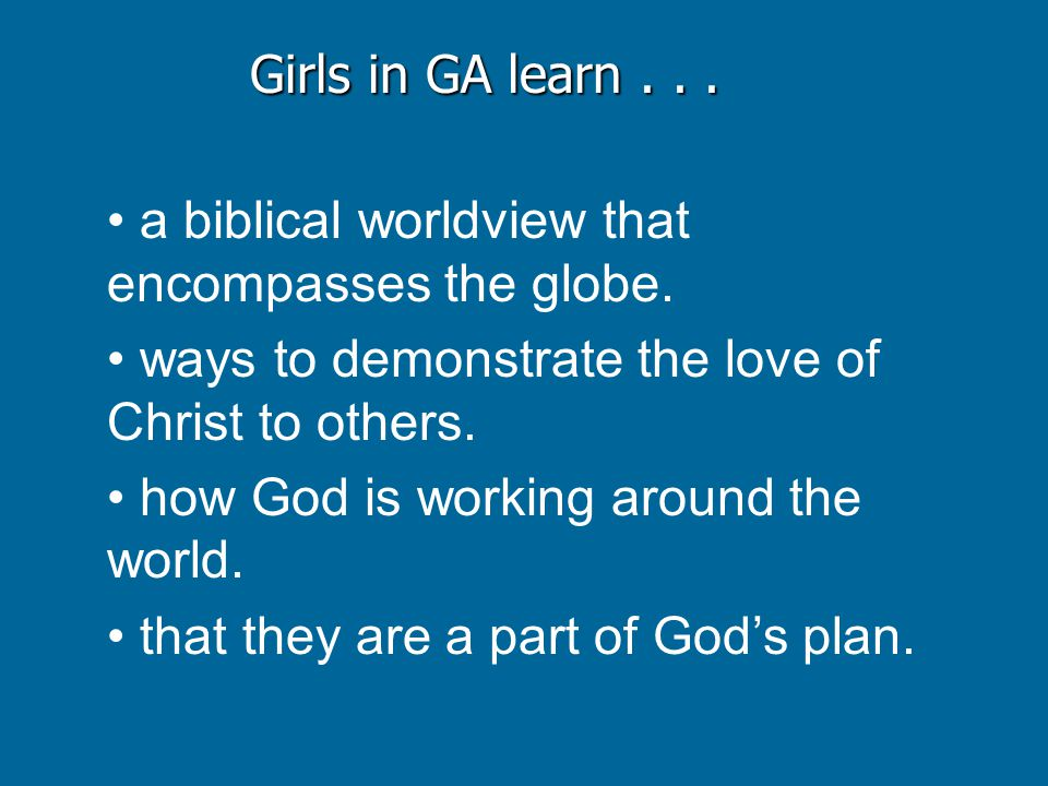 a biblical worldview that encompasses the globe.ways to demonstrate the love of Christ to others.