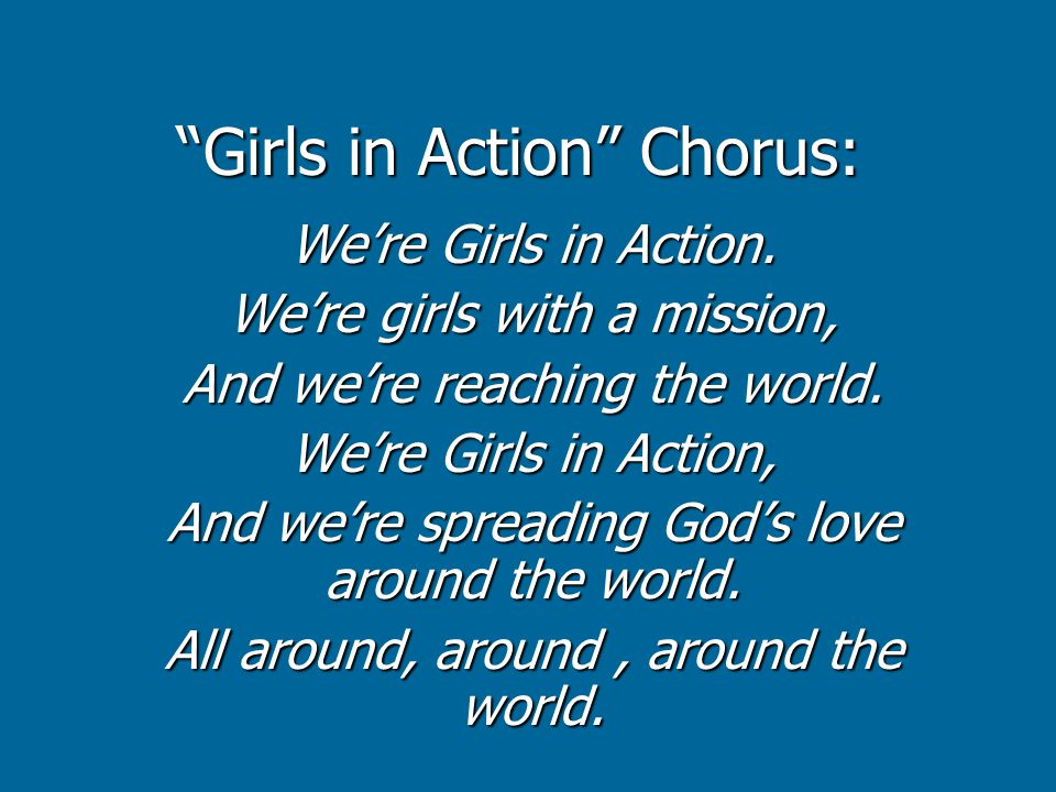 Girls in Action Chorus: We're Girls in Action.