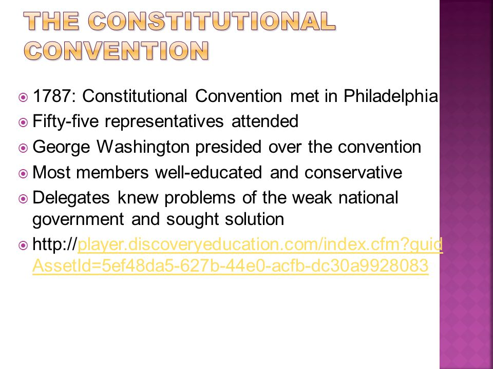  1787: Constitutional Convention met in Philadelphia  Fifty-five representatives attended  George Washington presided over the convention  Most me