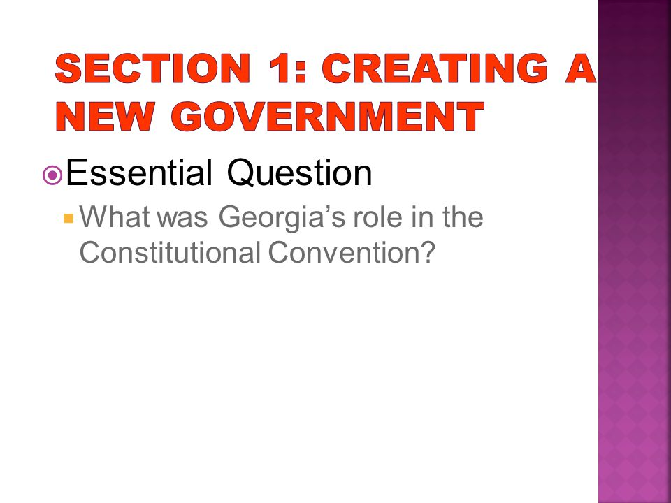  Essential Question  What was Georgia's role in the Constitutional Convention?