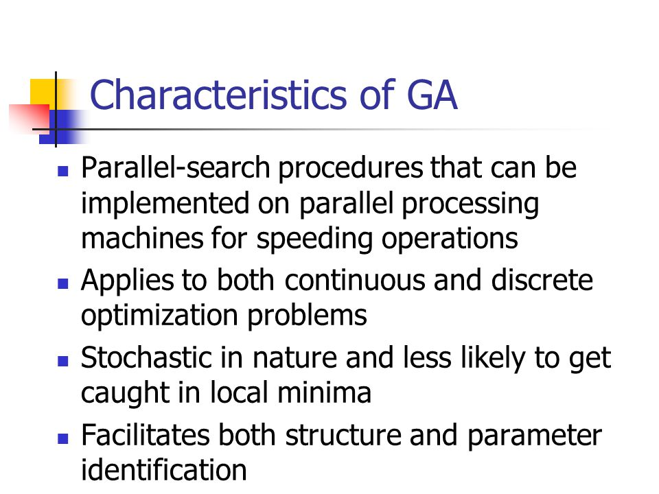 Characteristics of GA Parallel-search procedures that can be implemented on parallel processing machines for speeding operations Applies to both conti