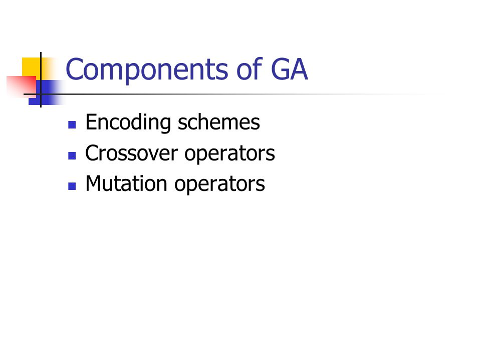 Components of GA Encoding schemes Crossover operators Mutation operators