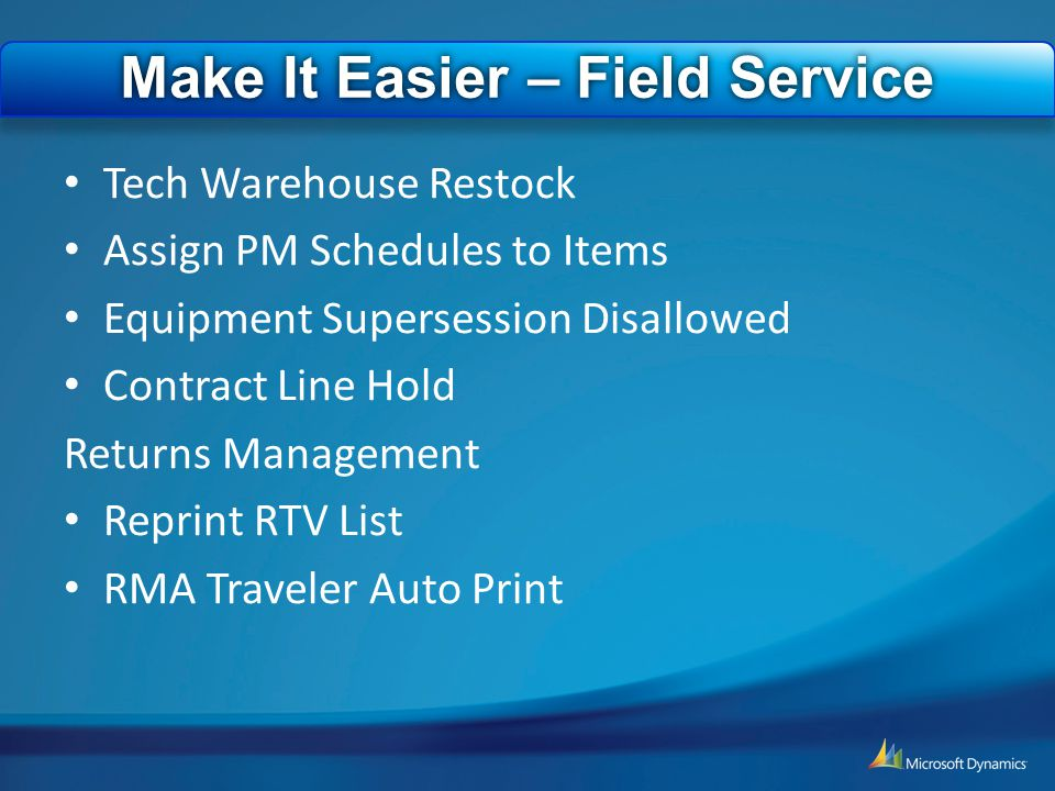 Field Service Tech Warehouse Restock Assign PM Schedules to Items Equipment Supersession Disallowed Contract Line Hold Returns Management Reprint RTV List RMA Traveler Auto Print