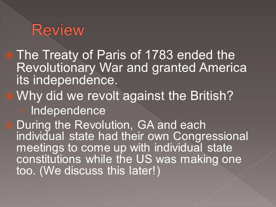  The Treaty of Paris of 1783 ended the Revolutionary War and granted America its independence.  Why did we revolt against the British? › Independenc