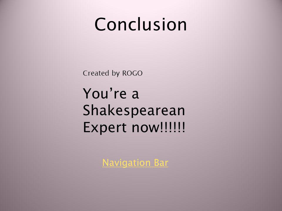 Conclusion Created by ROGO You're a Shakespearean Expert now!!!!!!