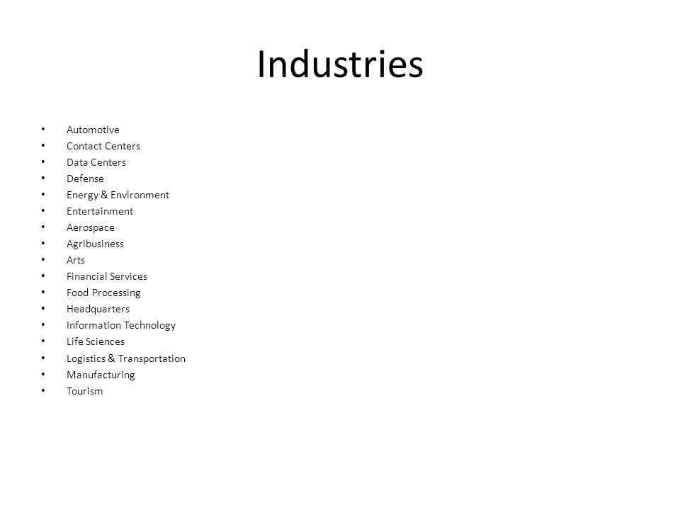 Industries Automotive Contact Centers Data Centers Defense Energy & Environment Entertainment Aerospace Agribusiness Arts Financial Services Food Processing Headquarters Information Technology Life Sciences Logistics & Transportation Manufacturing Tourism