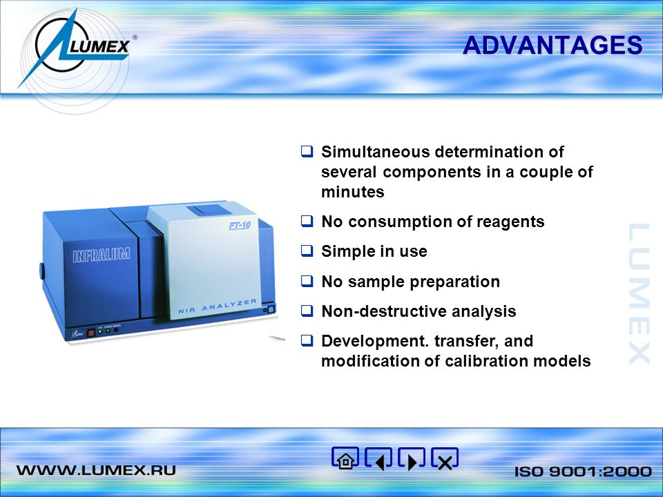 ADVANTAGES  Simultaneous determination of several components in a couple of minutes  No consumption of reagents  Simple in use  No sample preparation  Non-destructive analysis  Development.