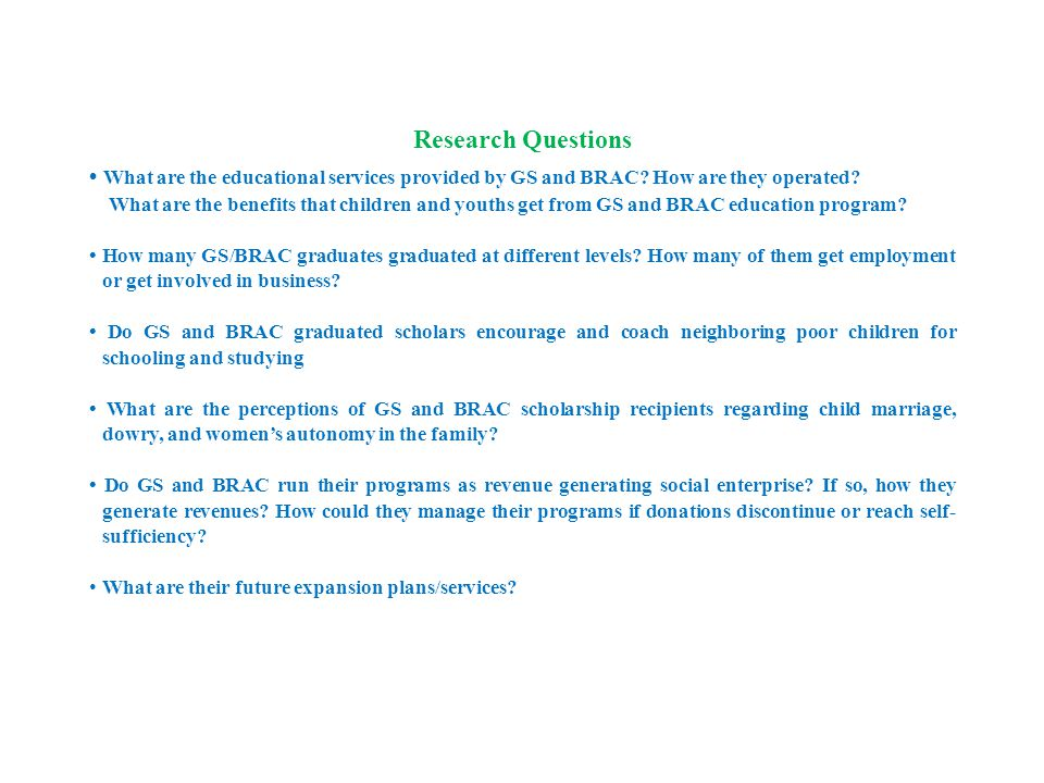 Research Questions What are the educational services provided by GS and BRAC.