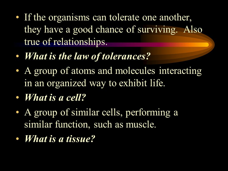 If the organisms can tolerate one another, they have a good chance of surviving.
