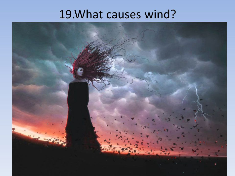 19.What causes wind?