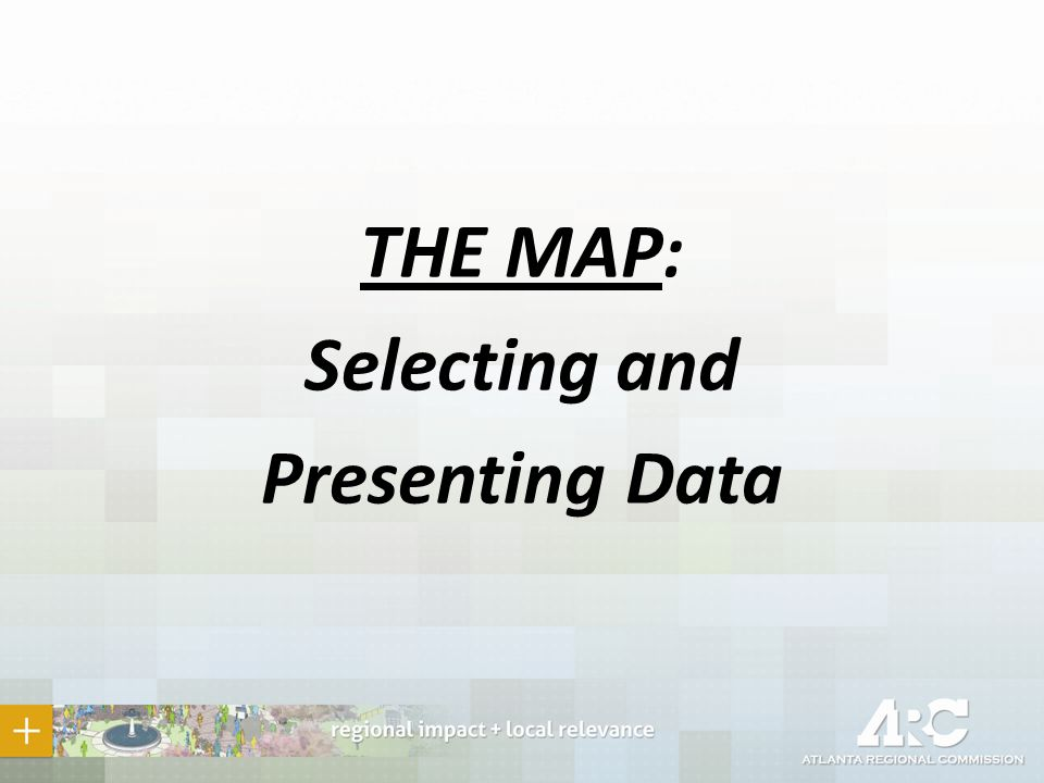 THE MAP: Selecting and Presenting Data