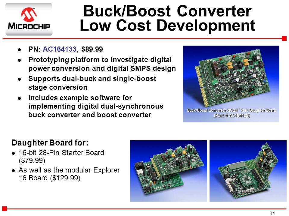 11 Buck/Boost Converter Low Cost Development l PN: AC164133, $89.99 l Prototyping platform to investigate digital power conversion and digital SMPS de