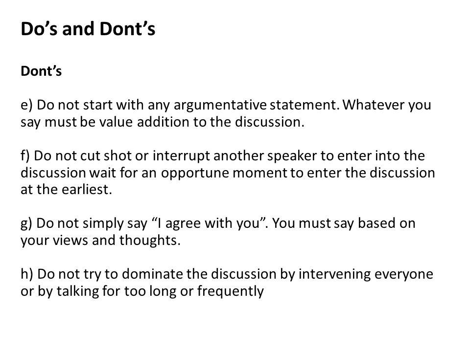 Do's and Dont's Dont's e) Do not start with any argumentative statement.