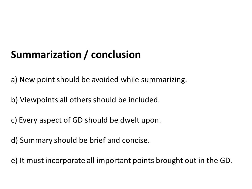 Summarization / conclusion a) New point should be avoided while summarizing.