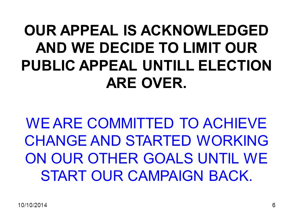10/10/20146 OUR APPEAL IS ACKNOWLEDGED AND WE DECIDE TO LIMIT OUR PUBLIC APPEAL UNTILL ELECTION ARE OVER.