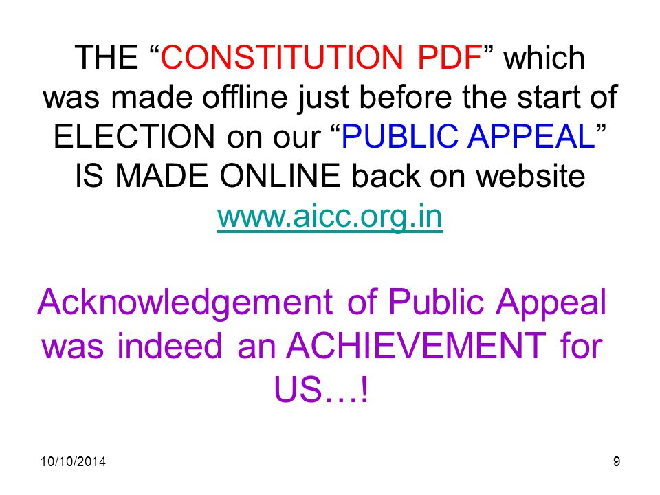 10/10/20149 THE CONSTITUTION PDF which was made offline just before the start of ELECTION on our PUBLIC APPEAL IS MADE ONLINE back on website www.aicc.org.in www.aicc.org.in Acknowledgement of Public Appeal was indeed an ACHIEVEMENT for US…!