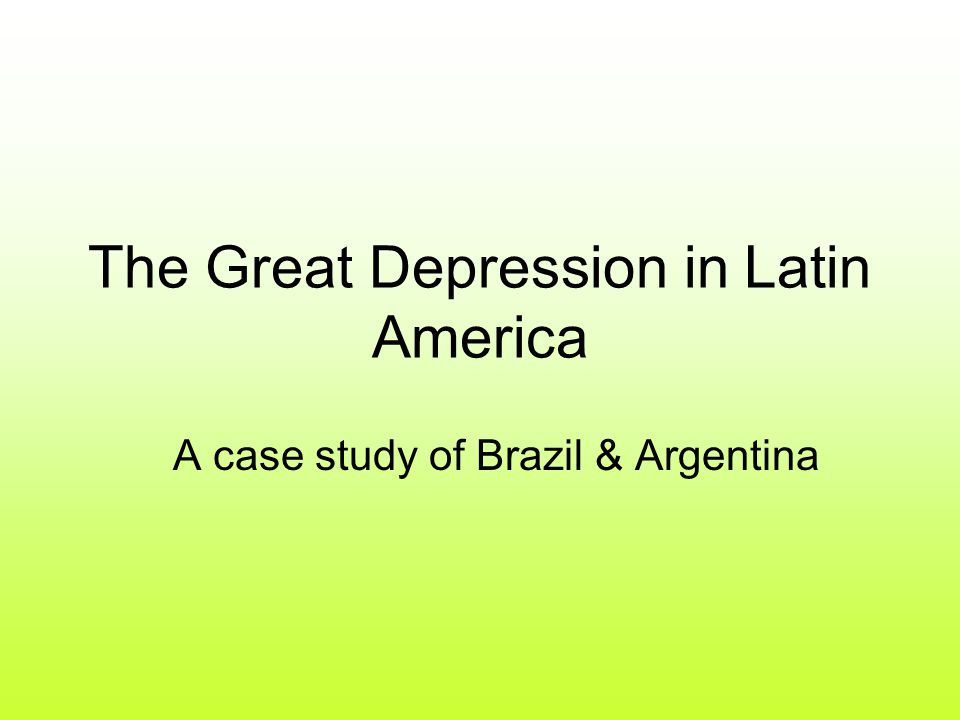 The Great Depression in Latin America A case study of Brazil & Argentina