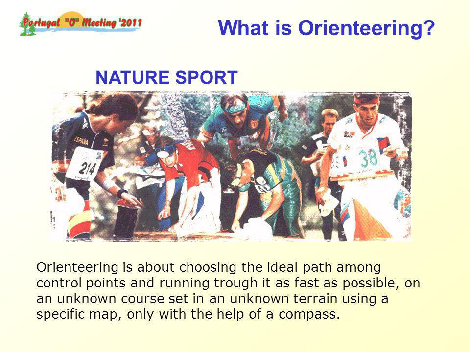 NATURE SPORT Orienteering is about choosing the ideal path among control points and running trough it as fast as possible, on an unknown course set in an unknown terrain using a specific map, only with the help of a compass.