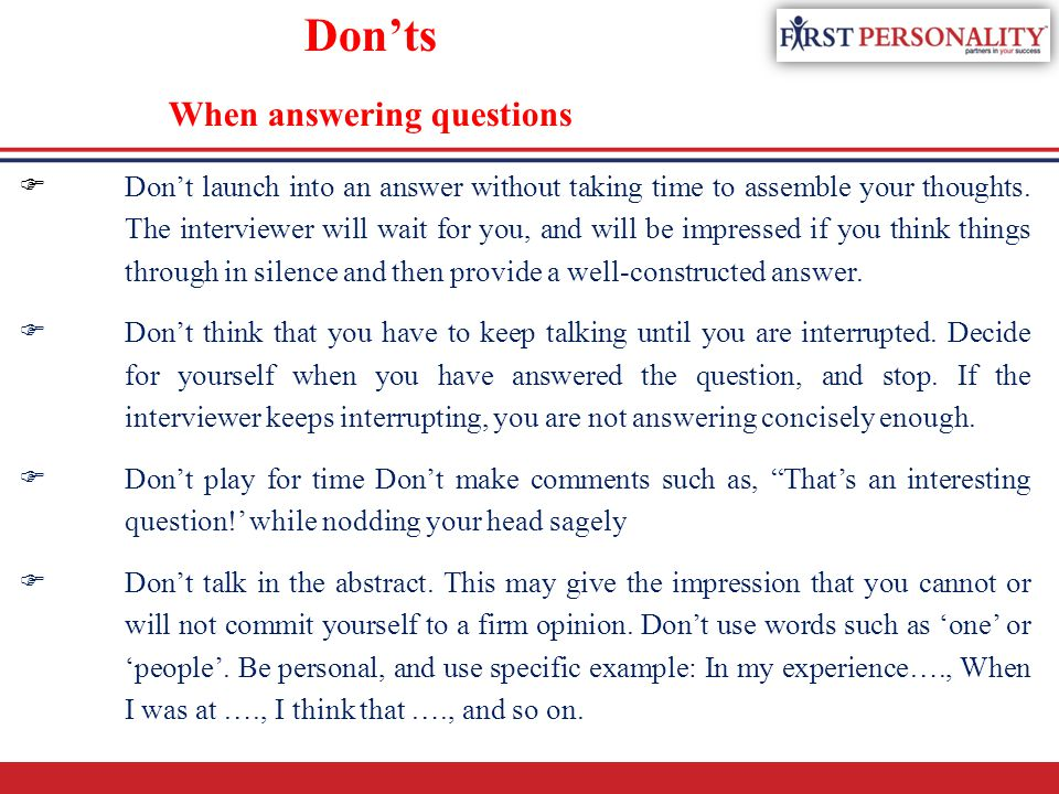 Do's When answering questions  Do keep your sentences short and to the point.