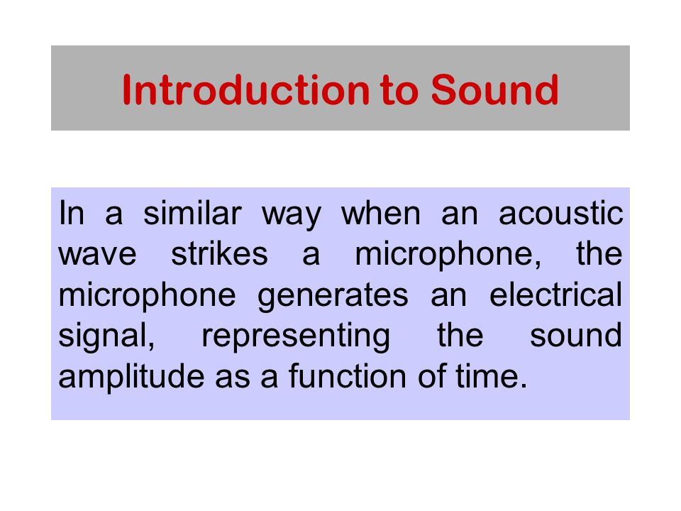 Audio Basic Concept Some periodic waveforms such as sine wave, square wave, have only one frequency component, complex waveforms contain several frequencies simultaneously complex waveform can always be analyzed as a sum of constituent sine wave.