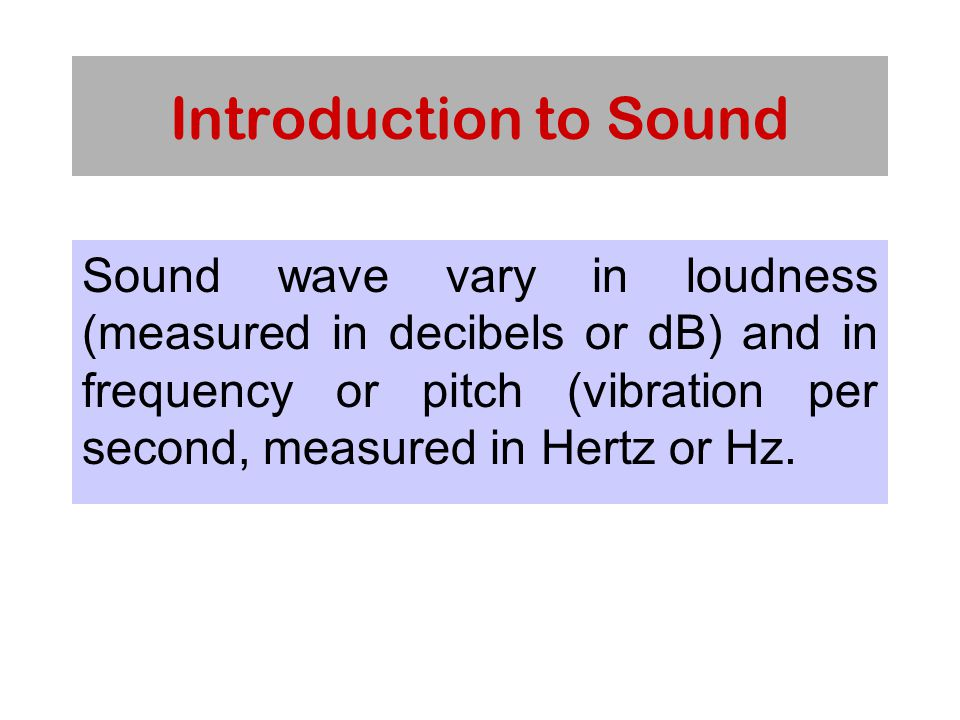 Attribute of Sound: Amplitude Decibels describe a logrithmic relationship between the amplitudes of two sounds where a doubling of loudness corresponds to an increase of 6dB.