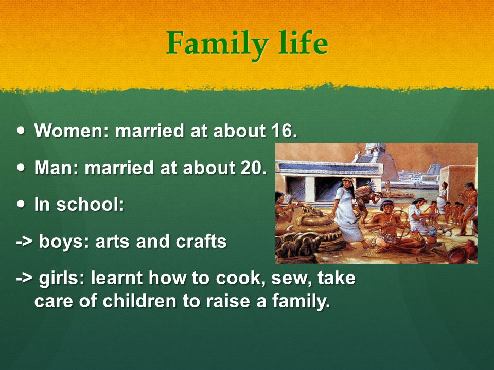 Family life Women: married at about 16. Women: married at about 16.