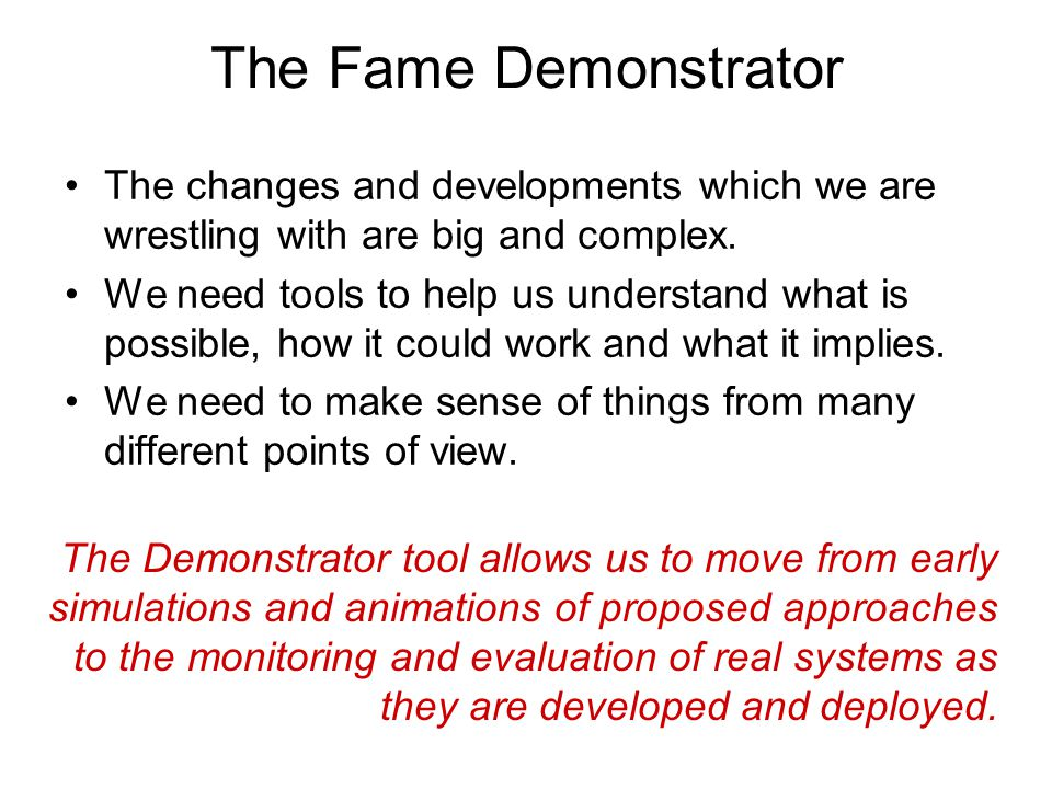 The Fame Demonstrator The changes and developments which we are wrestling with are big and complex.