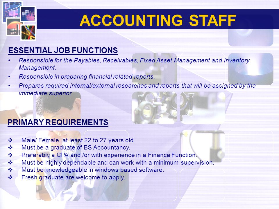 ACCOUNTING STAFF ESSENTIAL JOB FUNCTIONS Responsible for the Payables, Receivables, Fixed Asset Management and Inventory Management. Responsible in pr