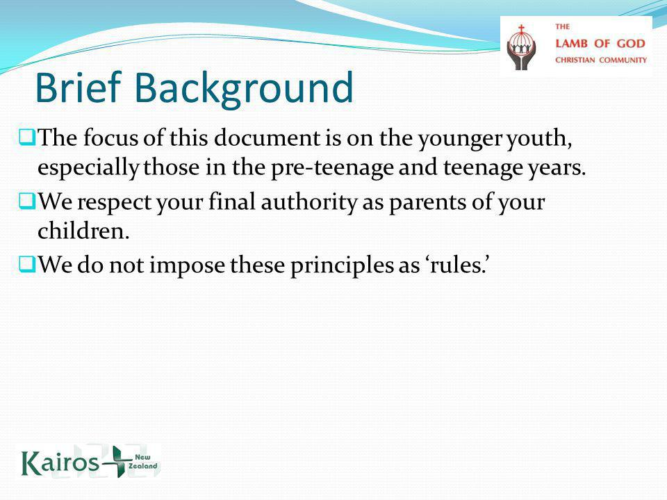 Brief Background  The focus of this document is on the younger youth, especially those in the pre-teenage and teenage years.  We respect your final
