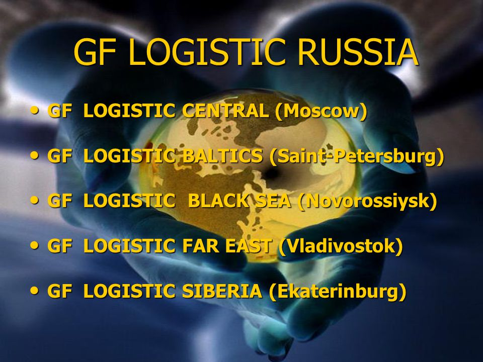 GF LOGISTIC RUSSIA GF LOGISTIC CENTRAL (Moscow) GF LOGISTIC BALTICS (Saint-Petersburg) GF LOGISTIC BLACK SEA (Novorossiysk) GF LOGISTIC FAR EAST (Vlad