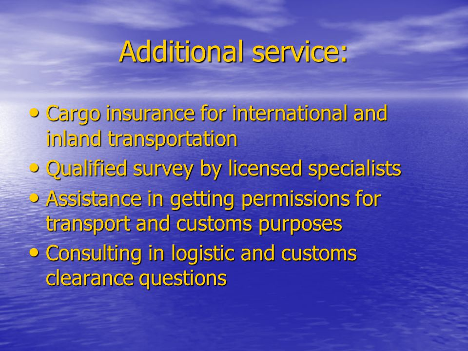 Additional service: Cargo insurance for international and inland transportation Qualified survey by licensed specialists Assistance in getting permiss