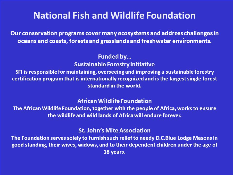 National Fish and Wildlife Foundation Our conservation programs cover many ecosystems and address challenges in oceans and coasts, forests and grasslands and freshwater environments.