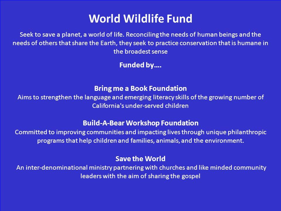 World Wildlife Fund Seek to save a planet, a world of life.