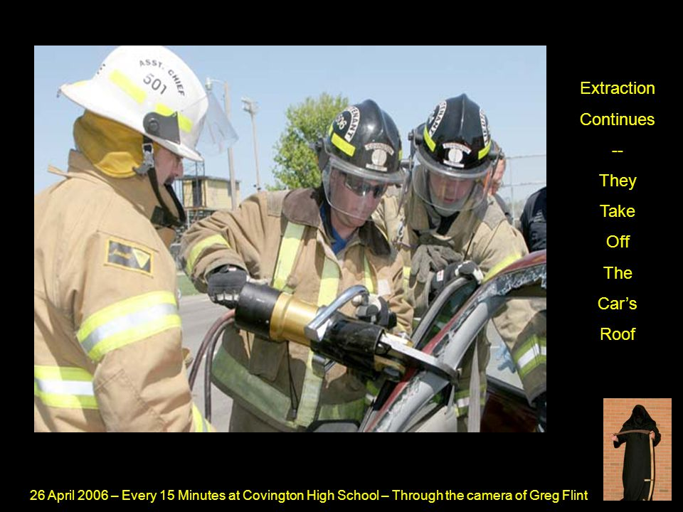 26 April 2006 – Every 15 Minutes at Covington High School – Through the camera of Greg Flint Extraction Continues -- They Take Off The Car's Roof