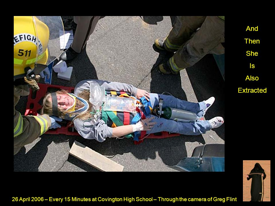 26 April 2006 – Every 15 Minutes at Covington High School – Through the camera of Greg Flint And Then She Is Also Extracted
