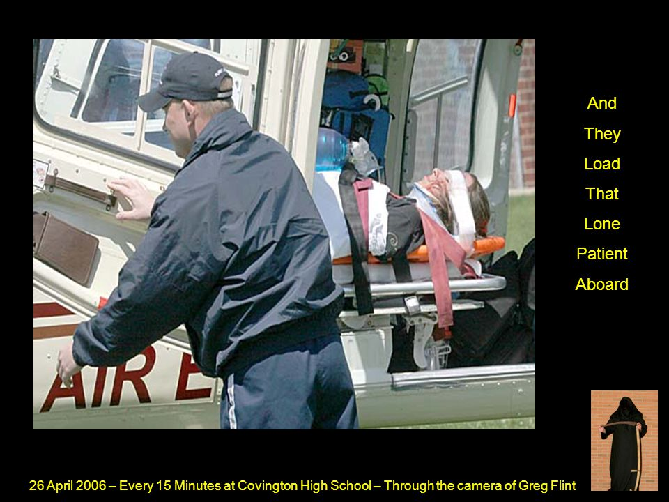 26 April 2006 – Every 15 Minutes at Covington High School – Through the camera of Greg Flint And They Load That Lone Patient Aboard