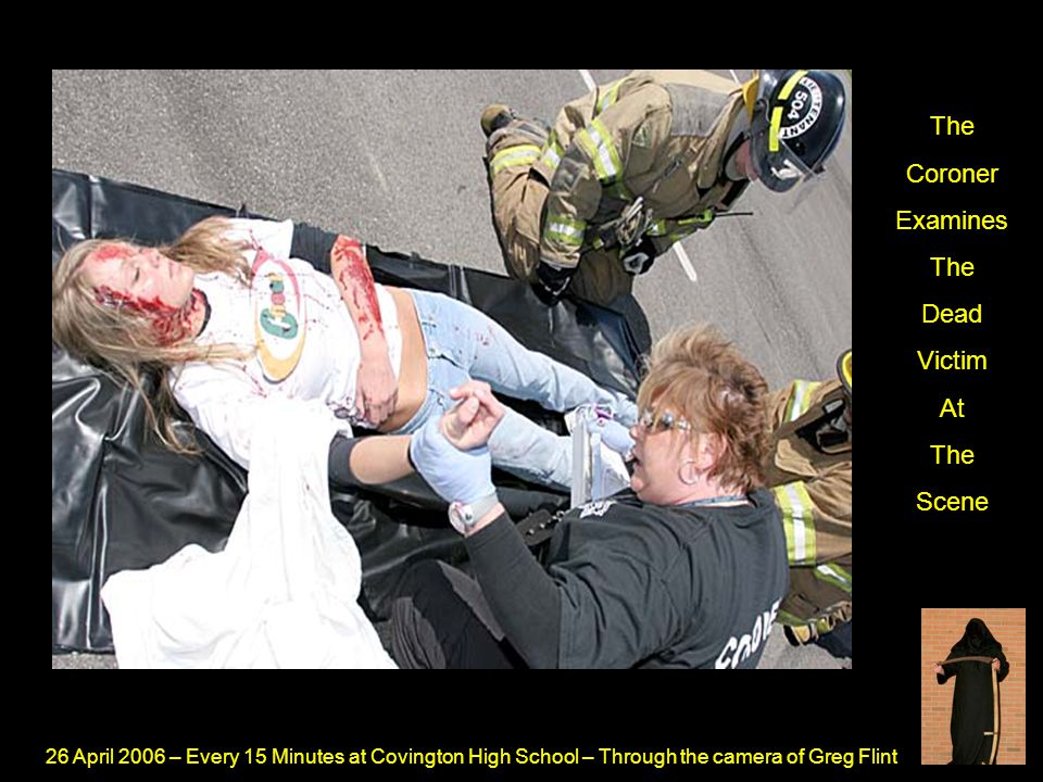 26 April 2006 – Every 15 Minutes at Covington High School – Through the camera of Greg Flint The Coroner Examines The Dead Victim At The Scene