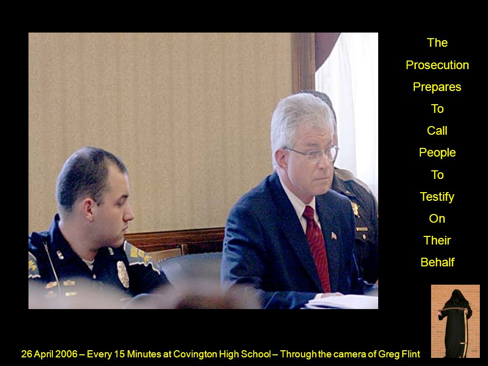 26 April 2006 – Every 15 Minutes at Covington High School – Through the camera of Greg Flint The Prosecution Prepares To Call People To Testify On Their Behalf