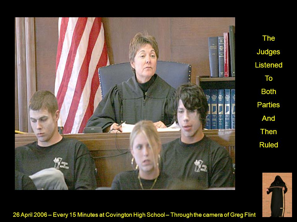 26 April 2006 – Every 15 Minutes at Covington High School – Through the camera of Greg Flint The Judges Listened To Both Parties And Then Ruled