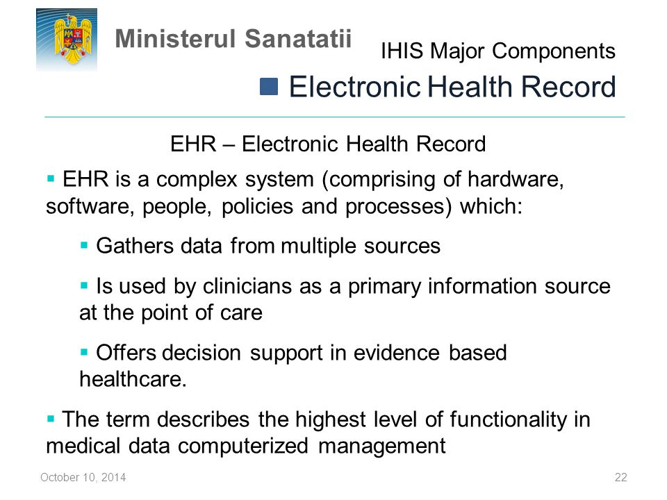 EHR – Electronic Health Record October 10, 201422  EHR is a complex system (comprising of hardware, software, people, policies and processes) which: