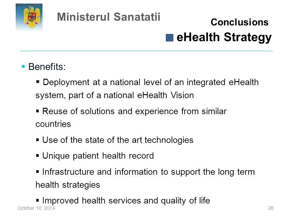  Benefits:  Deployment at a national level of an integrated eHealth system, part of a national eHealth Vision  Reuse of solutions and experience fr