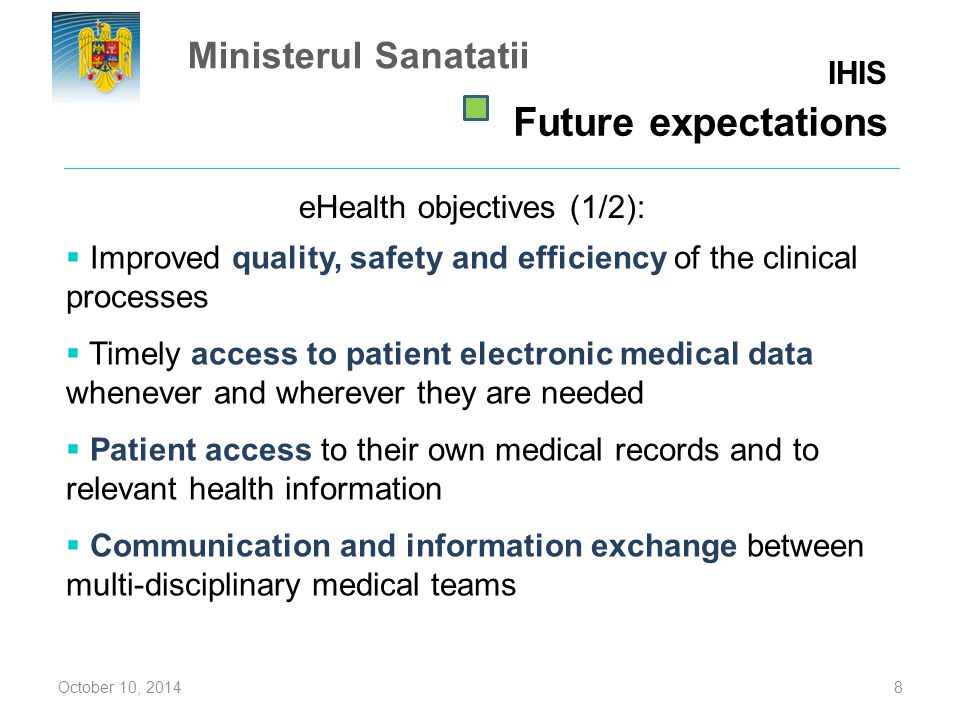 eHealth objectives (1/2): October 10, 20148  Improved quality, safety and efficiency of the clinical processes  Timely access to patient electronic