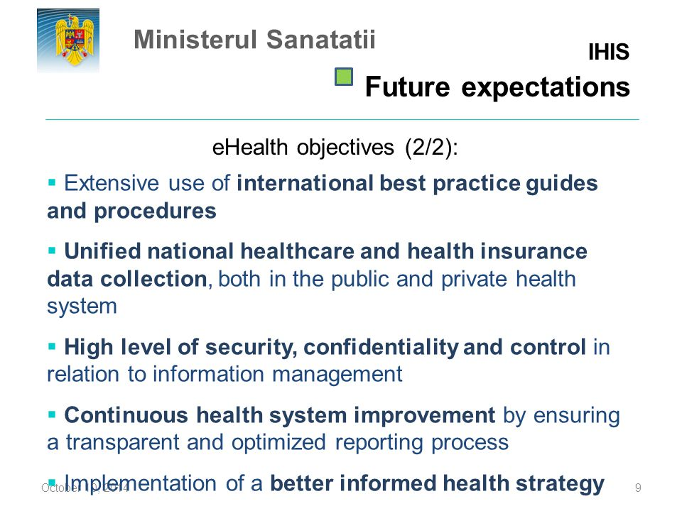eHealth objectives (2/2): October 10, 20149  Extensive use of international best practice guides and procedures  Unified national healthcare and hea