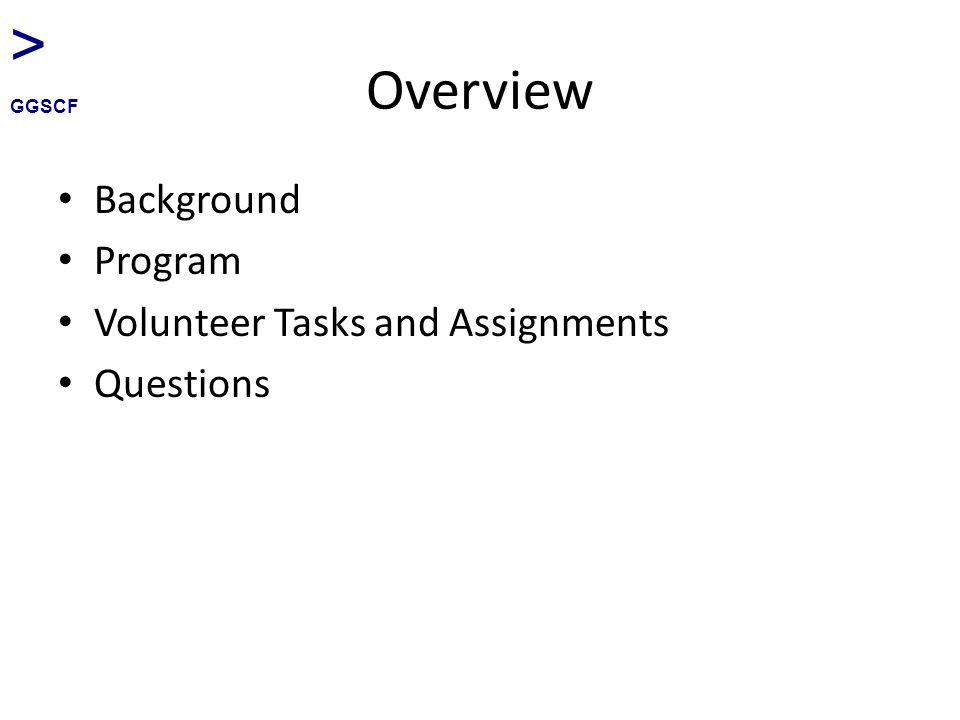 Overview Background Program Volunteer Tasks and Assignments Questions > GGSCF