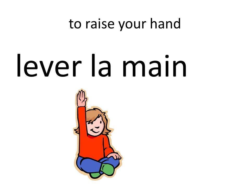 to raise your hand lever la main