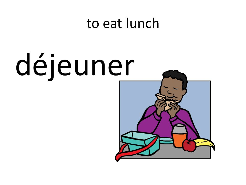 to eat lunch déjeuner