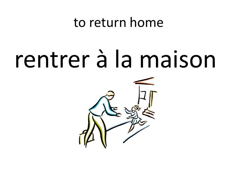 to return home rentrer à la maison