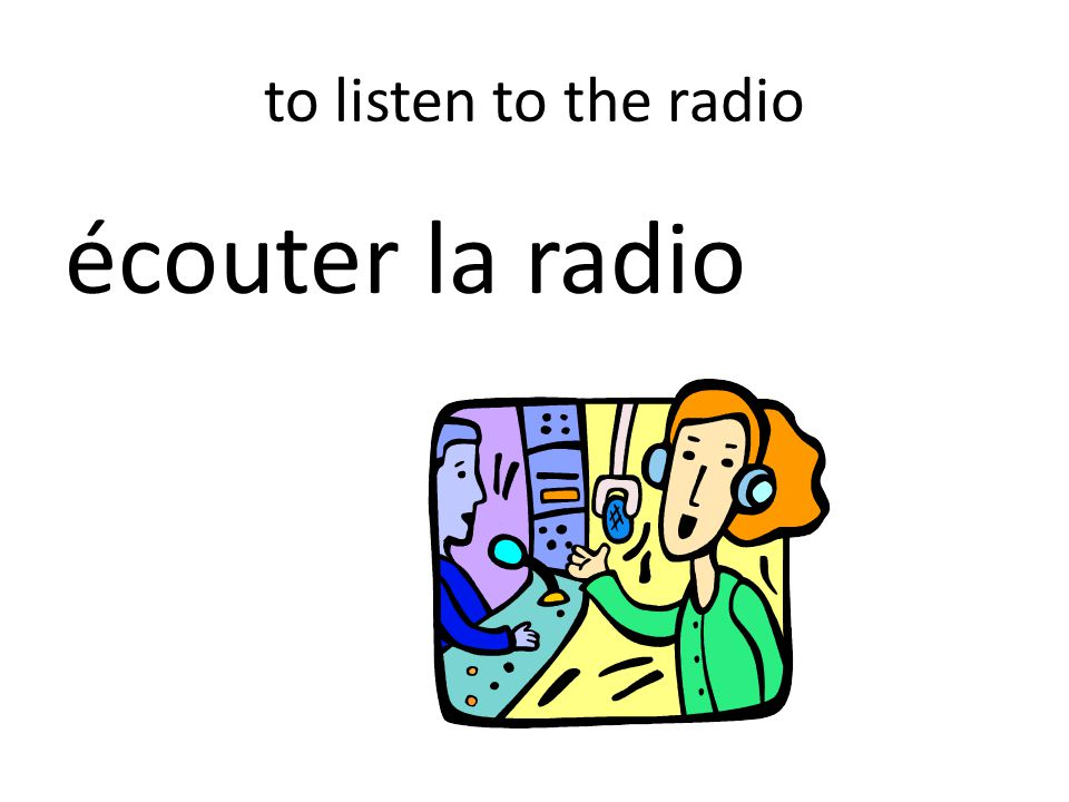 to listen to the radio écouter la radio