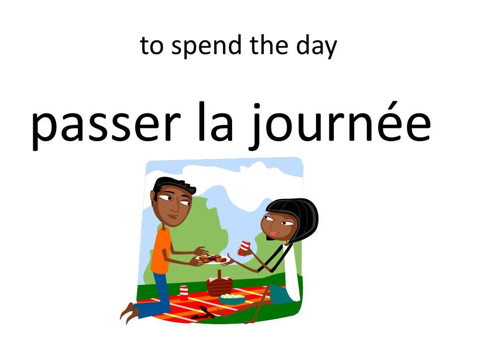 to spend the day passer la journée